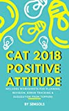CAT EXAM Book 2018 - How To Prepare For CAT 2018 With Positive Attitude: How To Prepare For MBA CAT Examination With Logical Approach