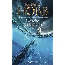 L'Arche des Ombres - L'Intégrale 3 (Tomes 7 à 9) - L'incomparable saga des Aventuriers de la mer: Le Seigneur des Trois Règnes - Ombres et Flammes - Les Marches du trône