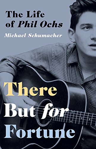 There But for Fortune: The Life of Phil Ochs por Michael Schumacher