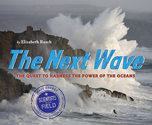The Next Wave: The Quest to Harness the Power of the Oceans (Scientists in the Field Series) by Elizabeth Rusch (2014-10-14)