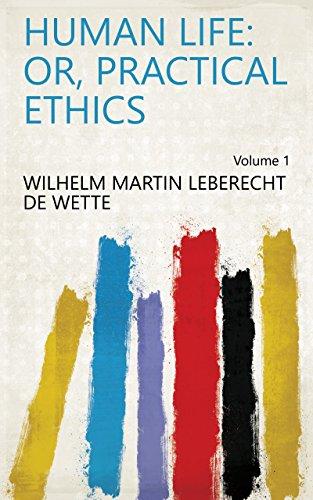 Human Life: Or, Practical Ethics Volume 1 (English Edition)