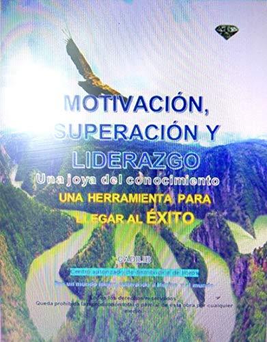 MOTIVACIÓN, SUPERACIÓN Y LIDERAZGO: UNA JOYA DE CONOCIMIENTO. UNA HERRAMIENTA PARA LLEGAR AL ÉXITO por CADILIB Centro Autorizado de Distribución de Libros