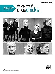Playlist: The Very Best of the Dixie Chicks: Piano/Vocal/chords