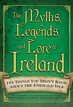 The Myths, Legends, and Lore of Ireland von [Blackwell, Amy Hackney]