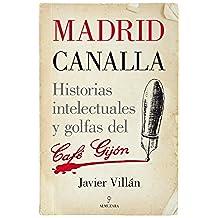 Madrid Canalla. Historias Intelectuales Y Golfas Del Café Gijón (Memorias y biografías)