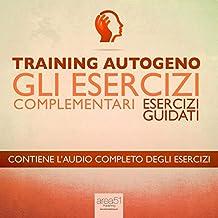Training Autogeno - Gli esercizi complementari: Esercizi guidati [Guided Exercises]