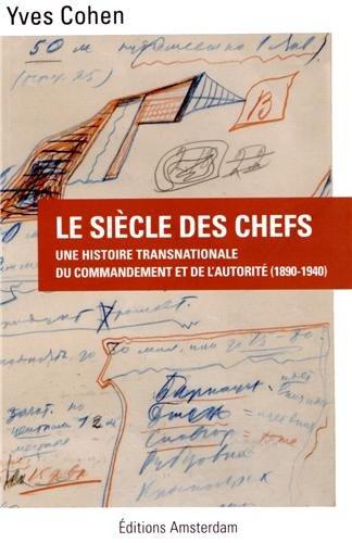 Le siècle des chefs : Une histoire transnationale du commandement et de l'autorité (1890-1940)