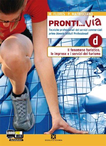Pronti... via. Tomo D: Il fenomeno turistico, le imprese e i servizi del turismo. Per le scuole superiori. Con espansione online