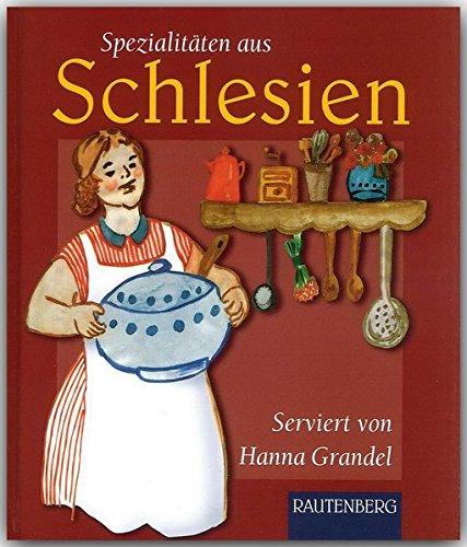 Spezialitäten aus SCHLESIEN - Original-Rezepte serviert von Hanna Grandel - RAUTENBERG Verlag...