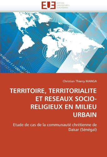 Territoire, territorialite et reseaux socio-religieux en milieu urbain par Christian Thierry MANGA