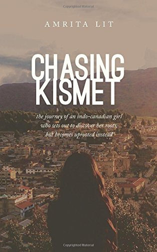 chasing-kismet-the-journey-of-an-indo-canadian-girl-who-sets-out-to-discover-her-roots-but-becomes-u
