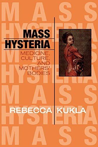 Mass Hysteria: Medicine, Culture, and Mothers' Bodies: Medicine, Culture, and Mothers' Bodies (Explorations in Bioethics and the Medical Humanities) by Rebecca Kukla (2005-10-04)