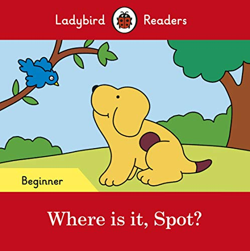 Where Is It. Spot? - Beginner Level (Ladybird Readers Beginner Levl)