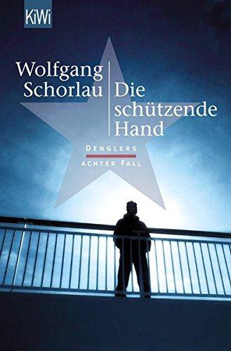 Buchcover Die schützende Hand: Denglers achter Fall (Dengler ermittelt, Band 8)