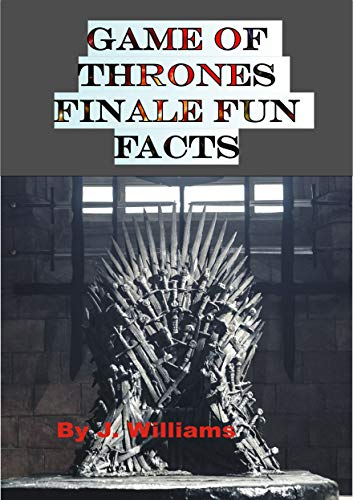 Game of Thrones Finale Fun Facts: All the Facts for true fans (English Edition)