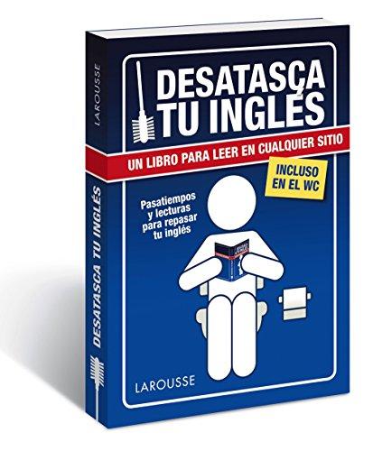 Desatasca tu inglés (Larousse - Lengua Inglesa - Manuales Prácticos) por Larousse Editorial