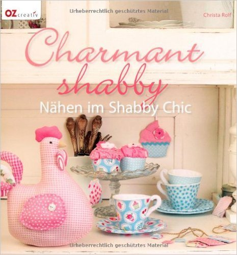 Charmant shabby: Nähen im Shabby Chic ( 1. August 2013 )