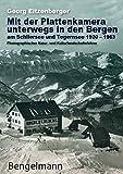 Mit der Plattenkamera unterwegs in den Bergen am Schliersee und Tegernsee 1920 - 1963: Photographischer Natur- und Kulturlandschaftsführer für die ... Geschenkausgabe. (Bengelmann Bavarica)