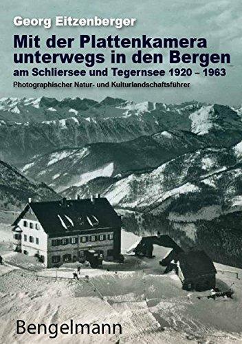 Mit der Plattenkamera unterwegs in den Bergen am Schliersee und Tegernsee 1920 - 1963:...
