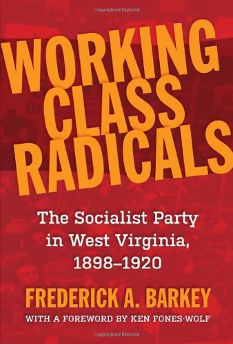Working Class Radicals: The Socialist Party in West Virginia, 1898-1920 (WEST VIRGINIA & APPALACHIA Book 14) (English Edition)