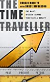 Time Traveller: One Man's Mission to Make Time Travel a Reality