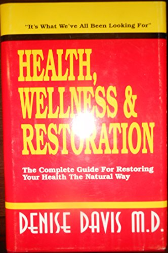 Health, Wellness & Restoration: The Complete Guide to Restoring Your Health the Natural Way