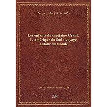 Les enfants du capitaine Grant. 1, Amérique du Sud : voyage autour du monde (23e éd.) / par Jules Ve