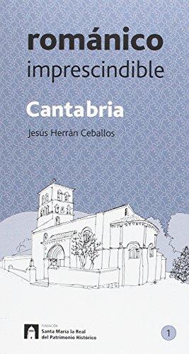 Cantabria Románico imprescindible por Jesús Herrán Ceballos