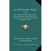 Le Fatalisme, Part 1-2: Ou Collection D'Anecdotes, Pour Prouver L'Influence Du Sort Sur L'Histoire Du Coeur Humain (1769)