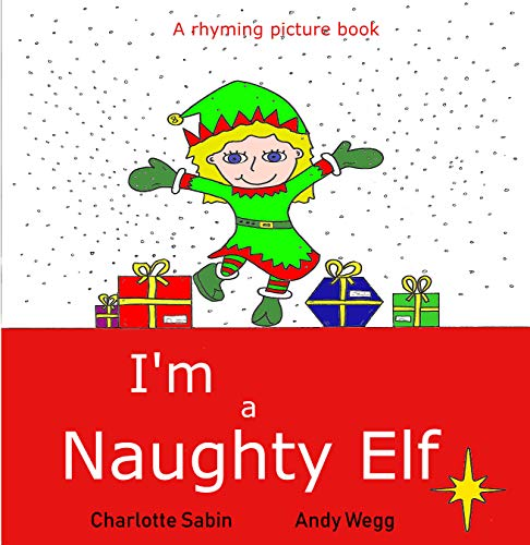 I'm a Naughty Elf: funny, rhyming bedtime story / beginner reader - picture book about Christmas (Playing dressing up picture books 1) (English Edition) (Weihnachten Dressing Up Für)