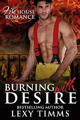 Burning With Desire: Hot Fireman Firefighters Romance - Suspense (Firehouse Romance Series Book 2)