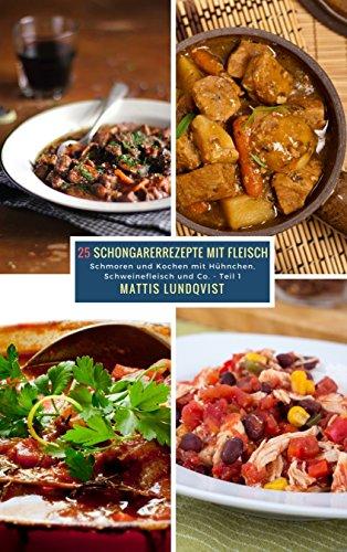25 Schongarerrezepte mit Fleisch - Teil 1: Schmoren und Kochen mit Hühnchen, Schweinefleisch und Co.