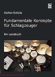 Fundamentale Konzepte für Schlagzeuger: Ein Lesebuch.  Die Drummerbibel, das Profiwissen der Schlagzeuger
