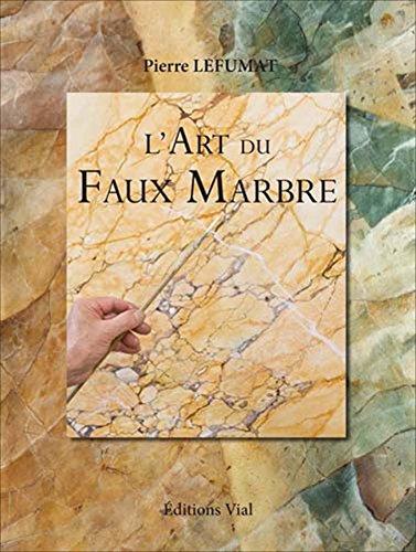 L'art du faux marbre : Edition bilingue français-anglais par Pierre Lefumat