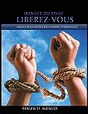 Manuel Du Livre Liberez-Vous: Armes Puissantes de Guerre Spirituelle
