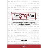 Eat Stop Eat: Stosuj post zgub zbedne kilogramy i osiagnij zdrowie