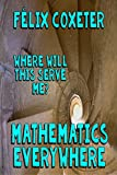 Where will this serve me?: Mathematics everywhere (English Edition)