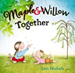 Maple & Willow Together by Lori Nicho...