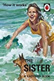How it Works: The Sister (Ladybird for Grown-Ups) (Ladybirds for Grown-Ups)
