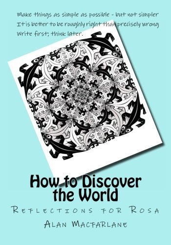 How to Discover the World: Reflections for Rosa by Prof Alan Macfarlane (2013-07-25)