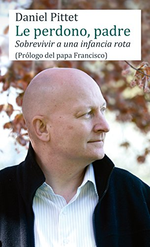 LE PERDONO, PADRE. Sobrevivir a una infancia rota (Testimonios nº 5) por DANIEL PITTET