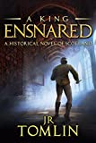 A King Ensnared (The Stewart Chronicle Book 1) by J. R. Tomlin