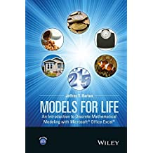 Models for Life: An Introduction to Discrete Mathematical Modeling with Microsoft Office Excel by Jeffrey T. Barton (2016-02-16)