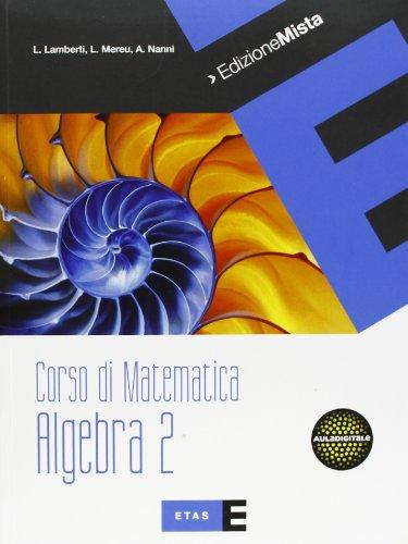 Corso di matematica. Algebra. Per le Scuole superiori. Con espansione online: 2