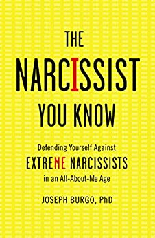 The Narcissist You Know: Defending Yourself Against Extreme Narcissists in an All-About-Me Age by [Burgo, Joseph]