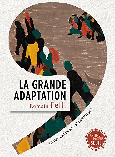 La Grande Adaptation. Climat, capitalisme et catastrophe: Climat, capitalisme et catastrophe