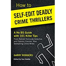 How To Self-Edit Deadly Crime Thrillers: A No BS Guide With 101 Killer Tips (How To Write Deadly Crime Fiction Book 2) (English Edition)