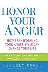 Honor Your Anger: How Transforming Your Anger Style Can Change Your Life by Beverly Engel (2004-10-22)
