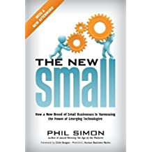 The New Small: How a New Breed of Small Businesses Is Harnessing the Power of Emerging Technologies by Phil Simon (2010) Paperback
