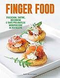 Finger food. Stuzzichini, tartine, bocconcini e tante prelibatezze monoporzione in 250 ricette
